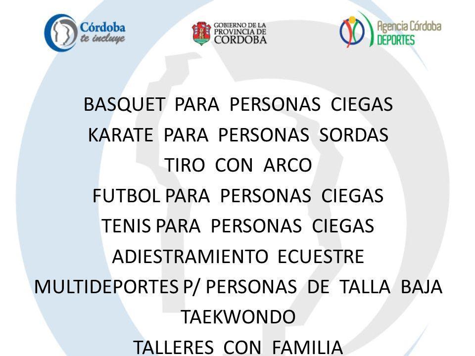 BASQUET PARA PERSONAS CIEGAS KARATE PARA PERSONAS SORDAS TIRO CON ARCO FUTBOL PARA PERSONAS CIEGAS TENIS PARA PERSONAS CIEGAS ADIESTRAMIENTO ECUESTRE MULTIDEPORTES P/ PERSONAS DE TALLA BAJA TAEKWONDO TALLERES CON FAMILIA