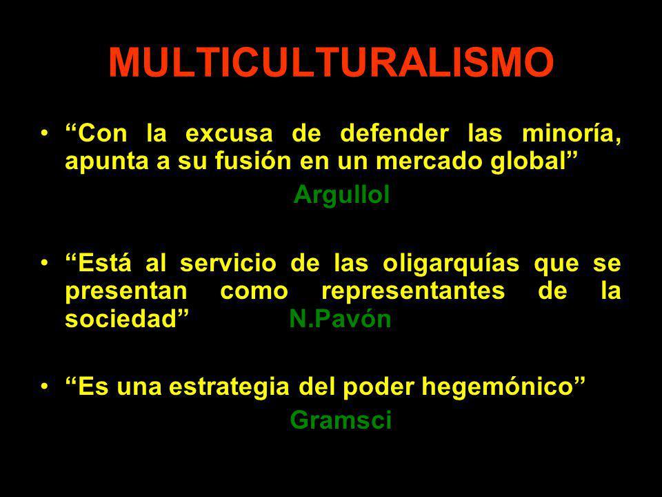MULTICULTURALISMO Con la excusa de defender las minoría, apunta a su fusión en un mercado global Argullol.