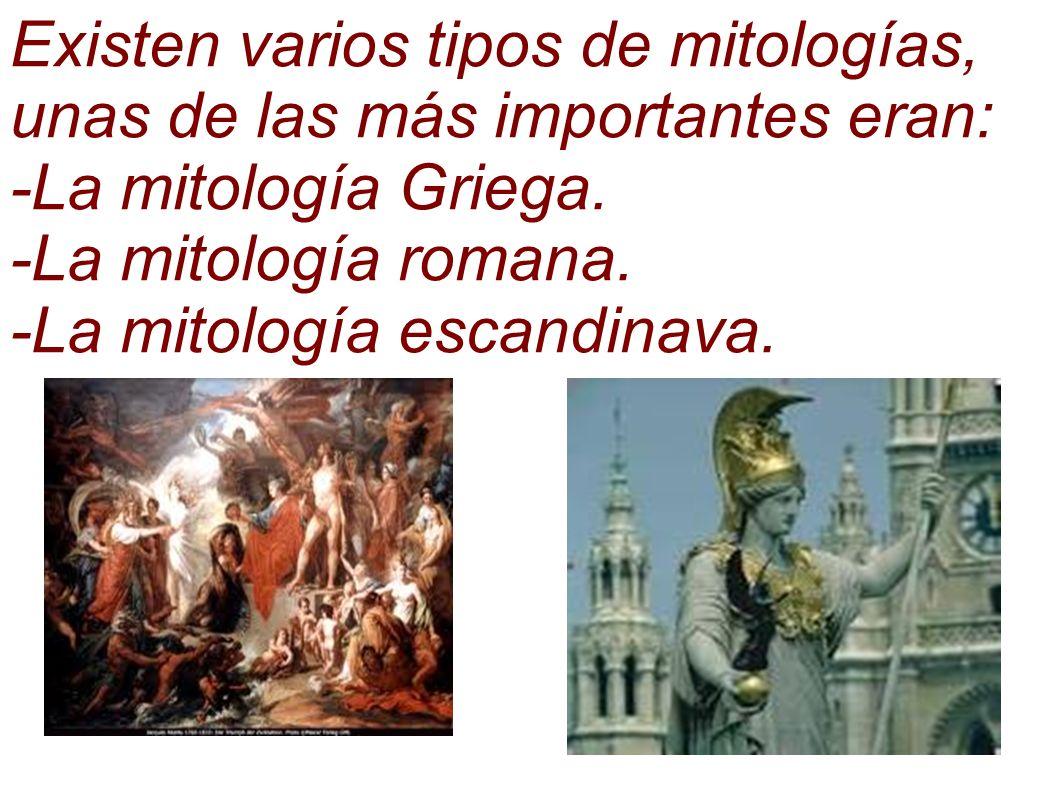 Existen varios tipos de mitologías, unas de las más importantes eran: -La mitología Griega.