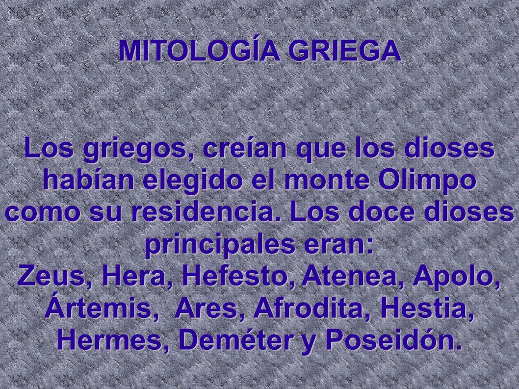 MITOLOGÍA GRIEGA Los griegos, creían que los dioses habían elegido el monte Olimpo como su residencia. Los doce dioses principales eran: