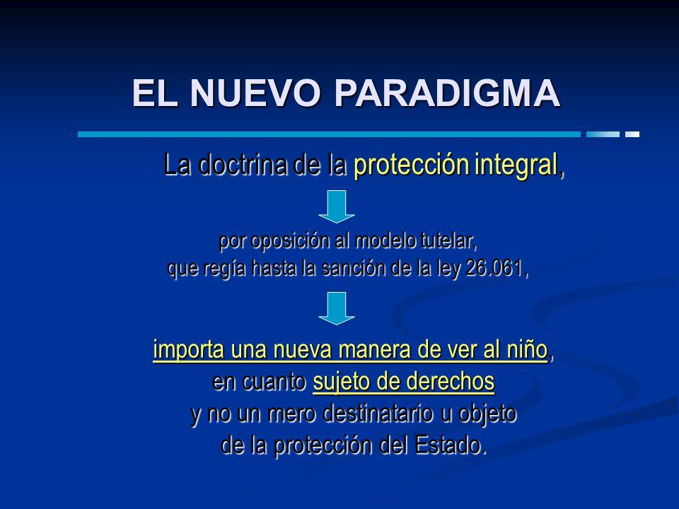EL NUEVO PARADIGMA La doctrina de la protección integral,