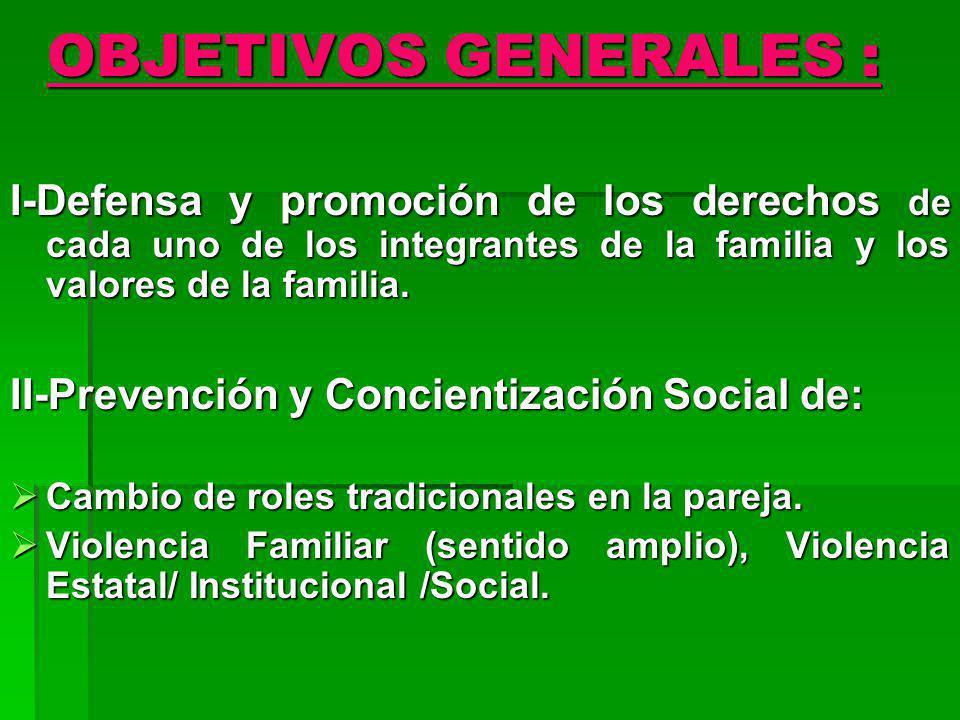 OBJETIVOS GENERALES : I-Defensa y promoción de los derechos de cada uno de los integrantes de la familia y los valores de la familia.