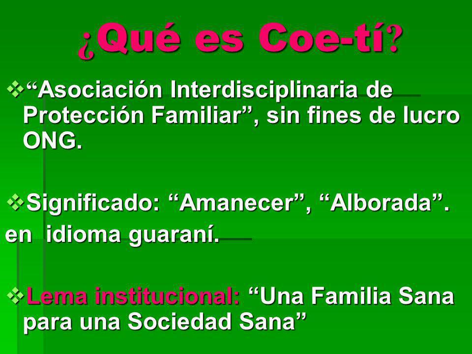 ¿Qué es Coe-tí Asociación Interdisciplinaria de Protección Familiar , sin fines de lucro ONG. Significado: Amanecer , Alborada .