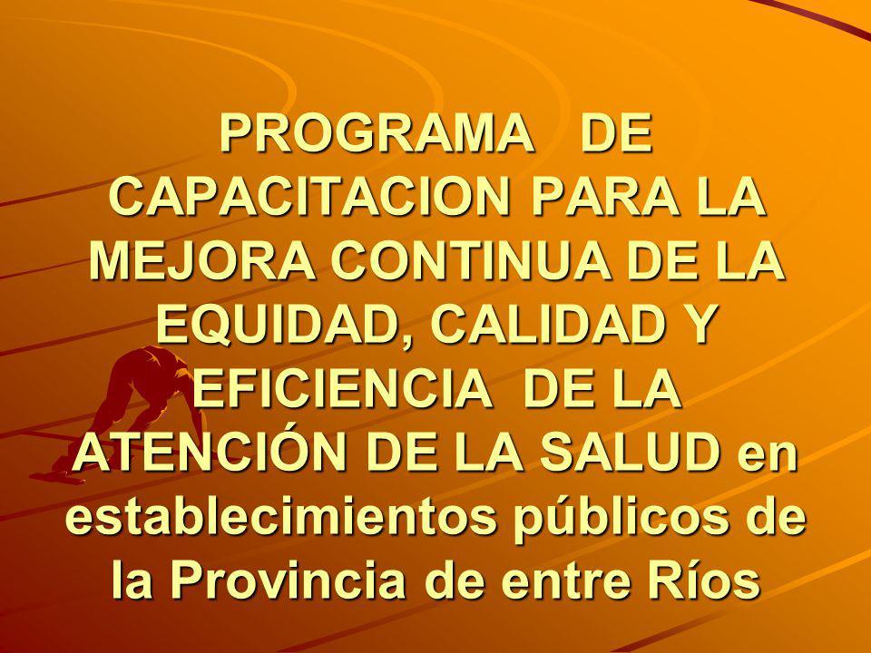 PROGRAMA DE CAPACITACION PARA LA MEJORA CONTINUA DE LA EQUIDAD, CALIDAD Y EFICIENCIA DE LA ATENCIÓN DE LA SALUD en establecimientos públicos de la Provincia de entre Ríos