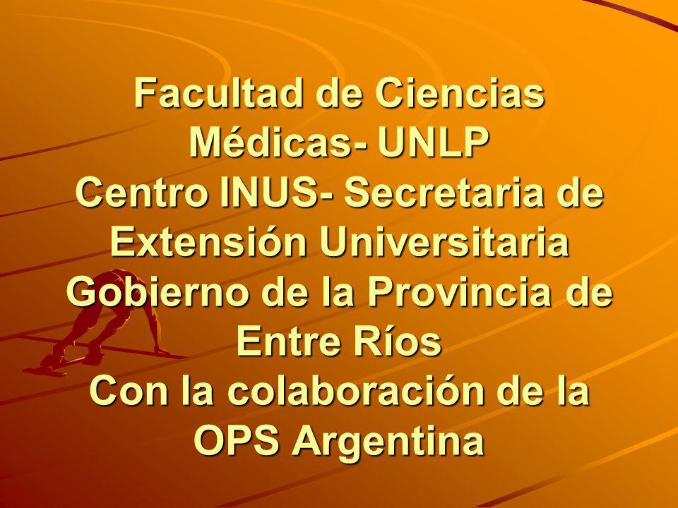 Facultad de Ciencias Médicas- UNLP Centro INUS- Secretaria de Extensión Universitaria Gobierno de la Provincia de Entre Ríos Con la colaboración de la OPS Argentina