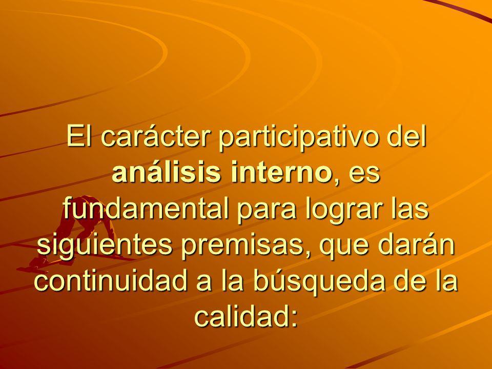 El carácter participativo del análisis interno, es fundamental para lograr las siguientes premisas, que darán continuidad a la búsqueda de la calidad: