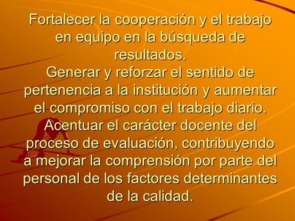 Fortalecer la cooperación y el trabajo en equipo en la búsqueda de resultados.