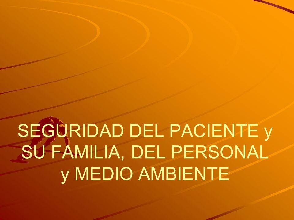 SEGURIDAD DEL PACIENTE y SU FAMILIA, DEL PERSONAL y MEDIO AMBIENTE