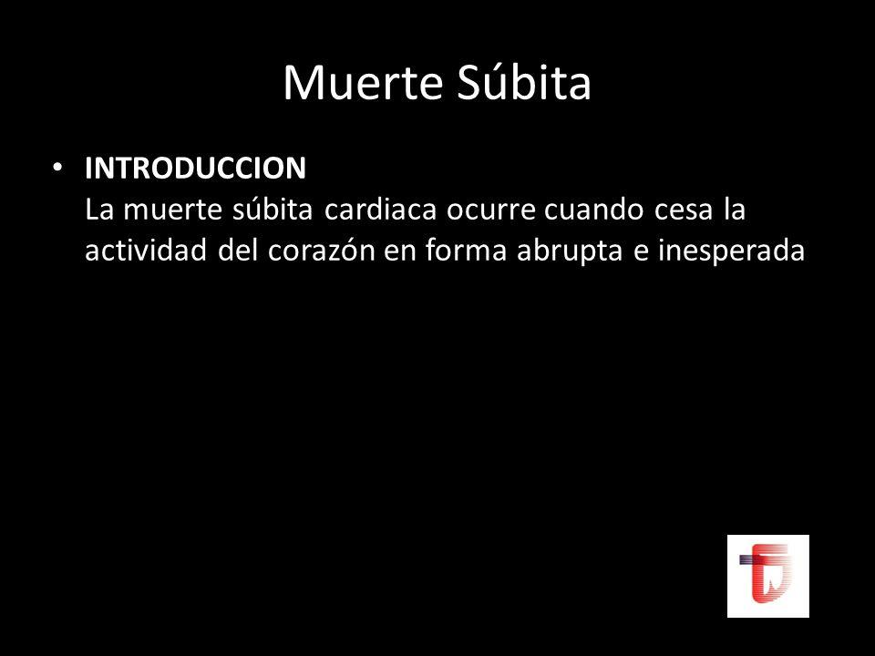 Muerte Súbita INTRODUCCION La muerte súbita cardiaca ocurre cuando cesa la actividad del corazón en forma abrupta e inesperada.