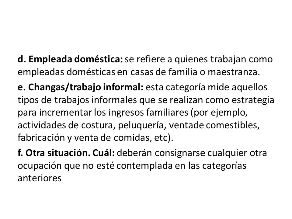d. Empleada doméstica: se refiere a quienes trabajan como empleadas domésticas en casas de familia o maestranza.