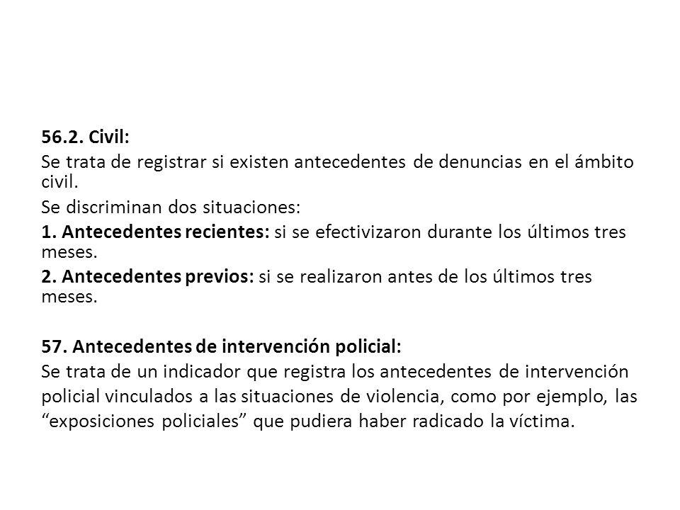 56.2. Civil: Se trata de registrar si existen antecedentes de denuncias en el ámbito civil. Se discriminan dos situaciones:
