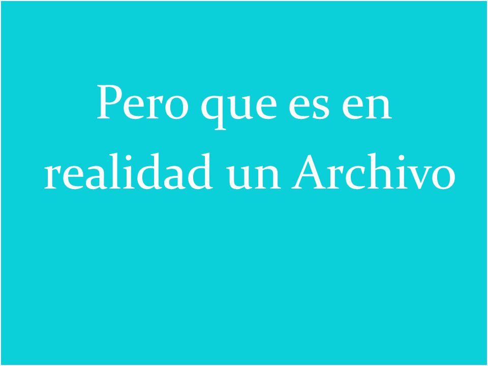 Pero que es en realidad un Archivo
