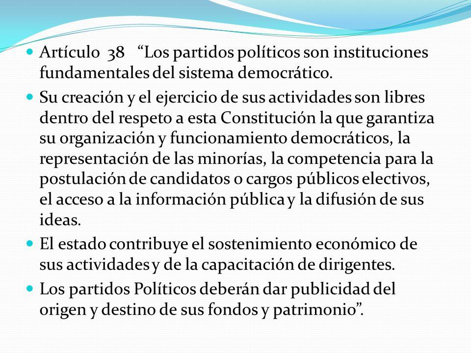 Artículo 38 Los partidos políticos son instituciones fundamentales del sistema democrático.