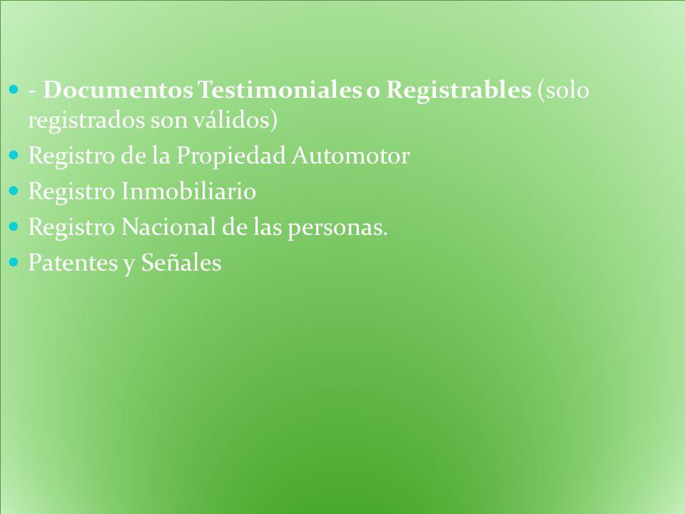 - Documentos Testimoniales o Registrables (solo registrados son válidos)