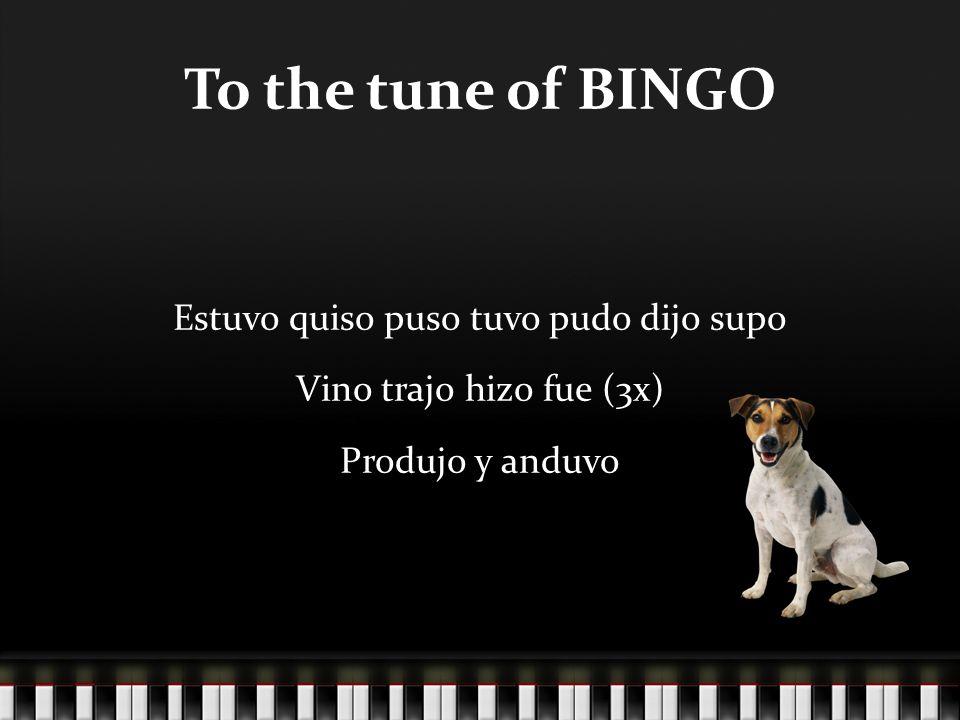 To the tune of BINGOEstuvo quiso puso tuvo pudo dijo supo Vino trajo hizo fue (3x) Produjo y anduvo
