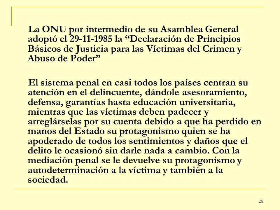 La ONU por intermedio de su Asamblea General adoptó el 29-11-1985 la Declaración de Principios Básicos de Justicia para las Víctimas del Crimen y Abuso de Poder