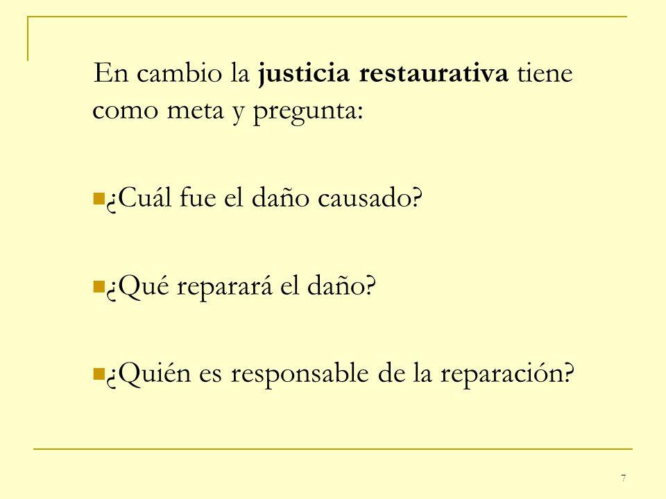 En cambio la justicia restaurativa tiene como meta y pregunta: