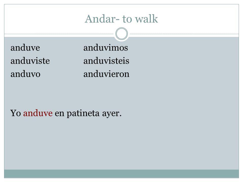Andar- to walk anduve anduvimos anduviste anduvisteis