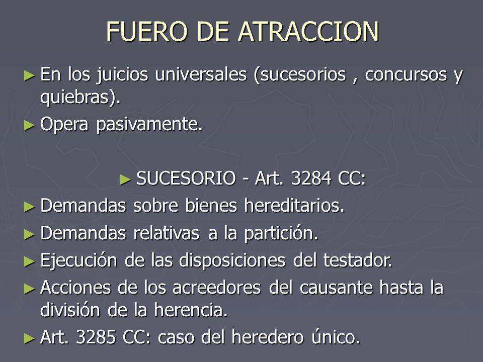 FUERO DE ATRACCION En los juicios universales (sucesorios , concursos y quiebras). Opera pasivamente.