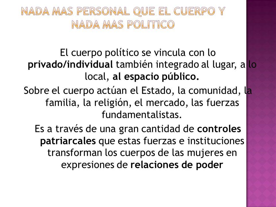 El cuerpo político se vincula con lo privado/individual también integrado al lugar, a lo local, al espacio público.