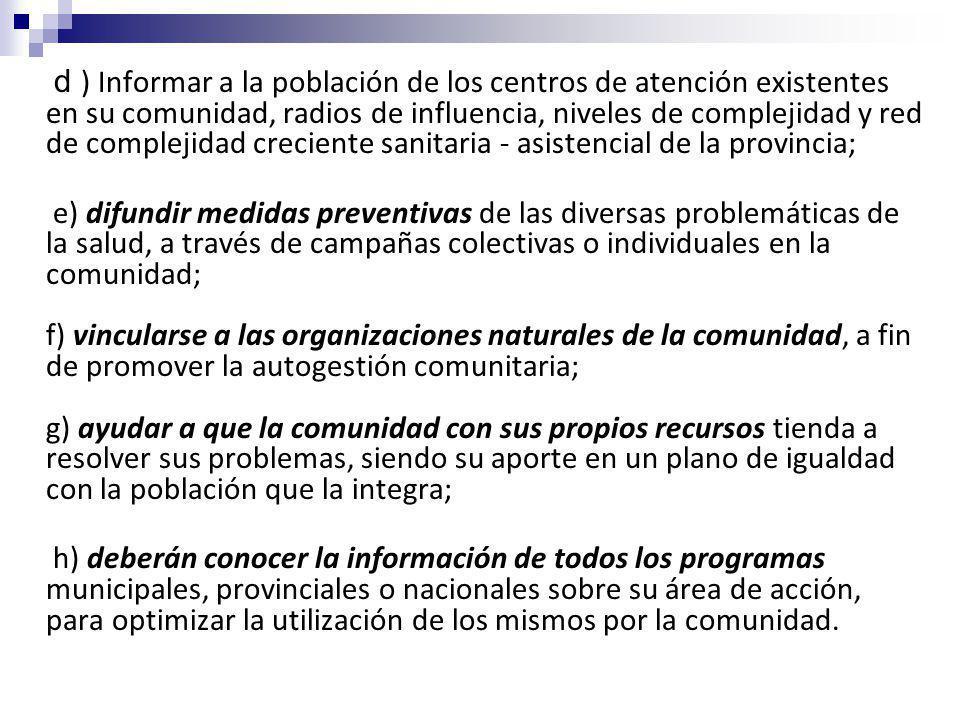 d ) Informar a la población de los centros de atención existentes en su comunidad, radios de influencia, niveles de complejidad y red de complejidad creciente sanitaria - asistencial de la provincia;
