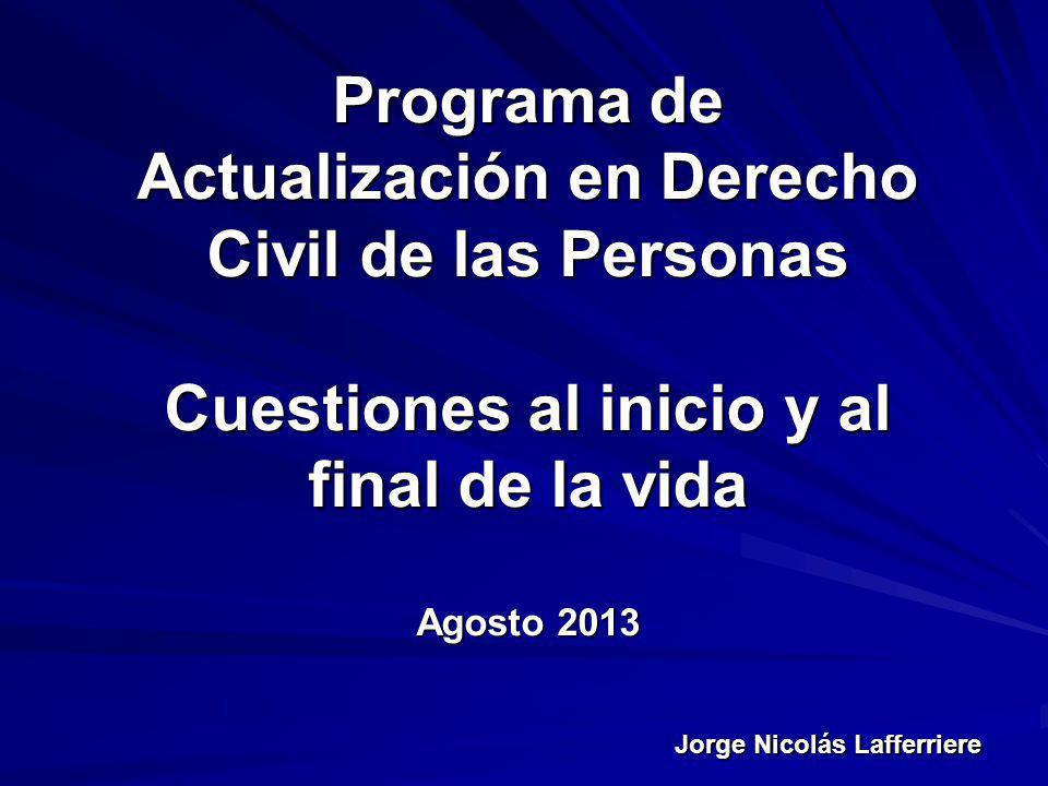 Programa de Actualización en Derecho Civil de las Personas Cuestiones al inicio y al final de la vida Agosto 2013