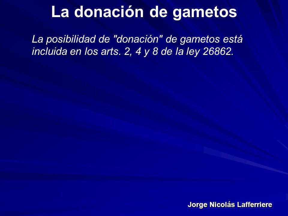 La donación de gametos La posibilidad de donación de gametos está incluida en los arts.