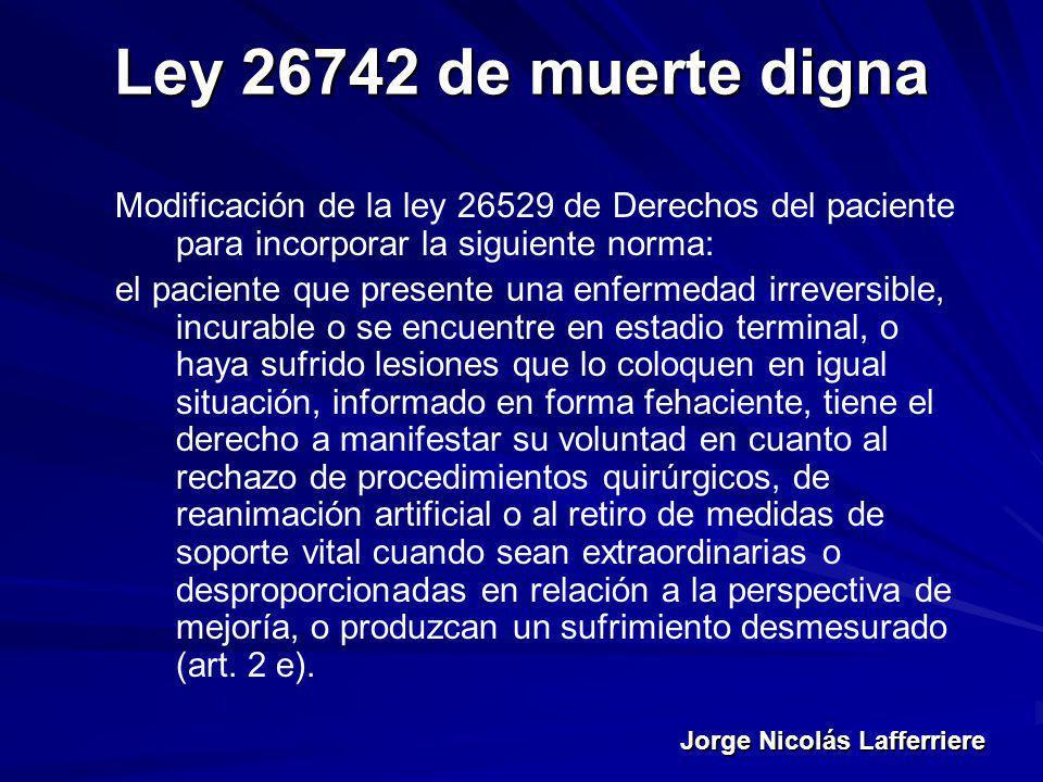 Ley 26742 de muerte digna Modificación de la ley 26529 de Derechos del paciente para incorporar la siguiente norma: