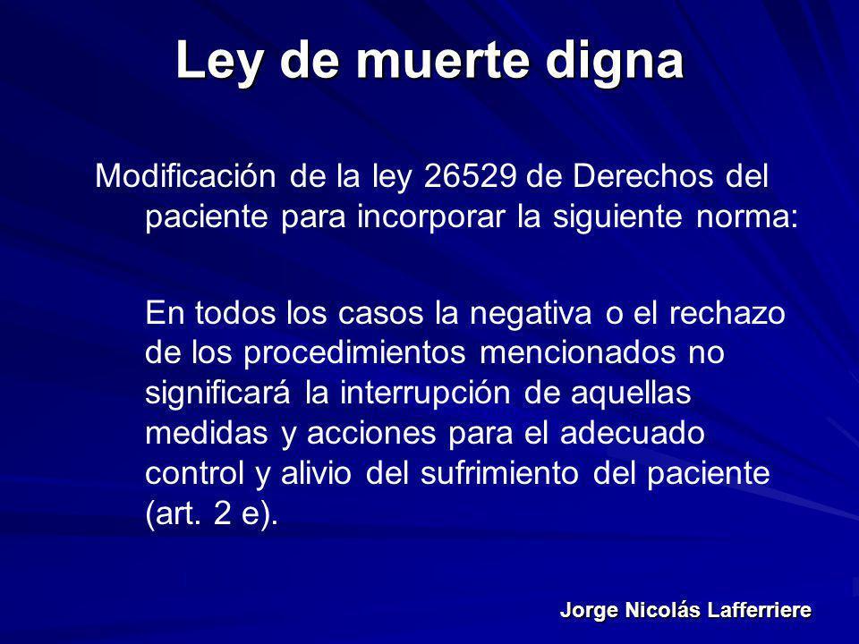 Ley de muerte digna Modificación de la ley 26529 de Derechos del paciente para incorporar la siguiente norma: