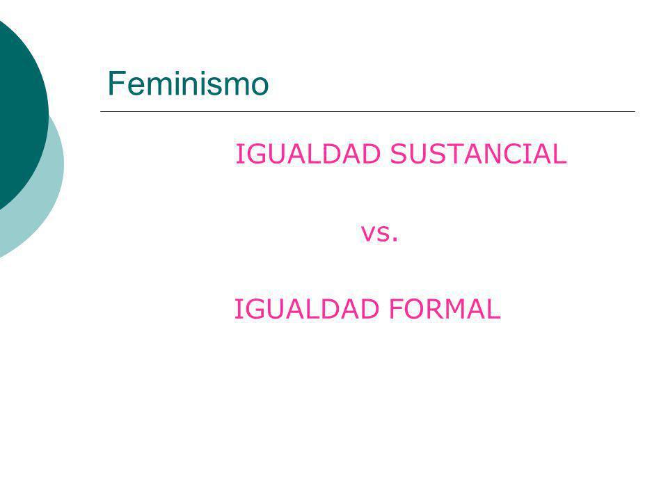 Feminismo IGUALDAD SUSTANCIAL vs. IGUALDAD FORMAL