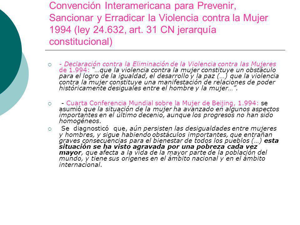 Convención Interamericana para Prevenir, Sancionar y Erradicar la Violencia contra la Mujer 1994 (ley 24.632, art. 31 CN jerarquía constitucional)