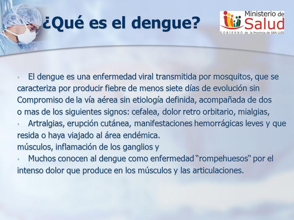 ¿Qué es el dengue El dengue es una enfermedad viral transmitida por mosquitos, que se.