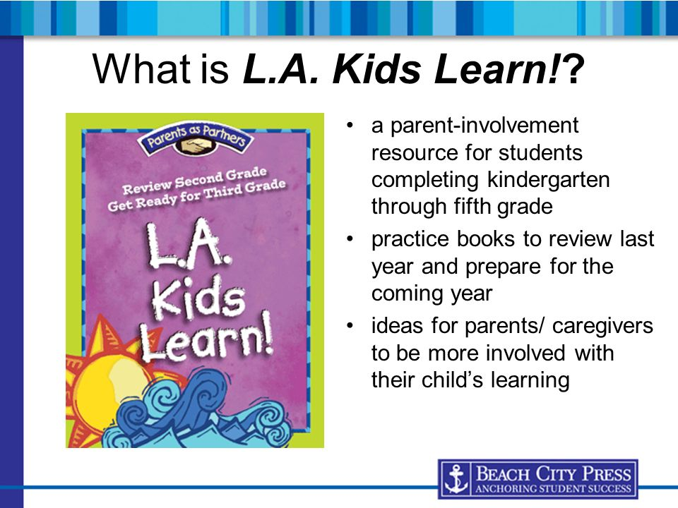What is L.A. Kids Learn! a parent-involvement resource for students completing kindergarten through fifth grade.
