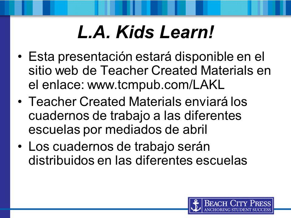 L.A. Kids Learn! Esta presentación estará disponible en el sitio web de Teacher Created Materials en el enlace: www.tcmpub.com/LAKL.