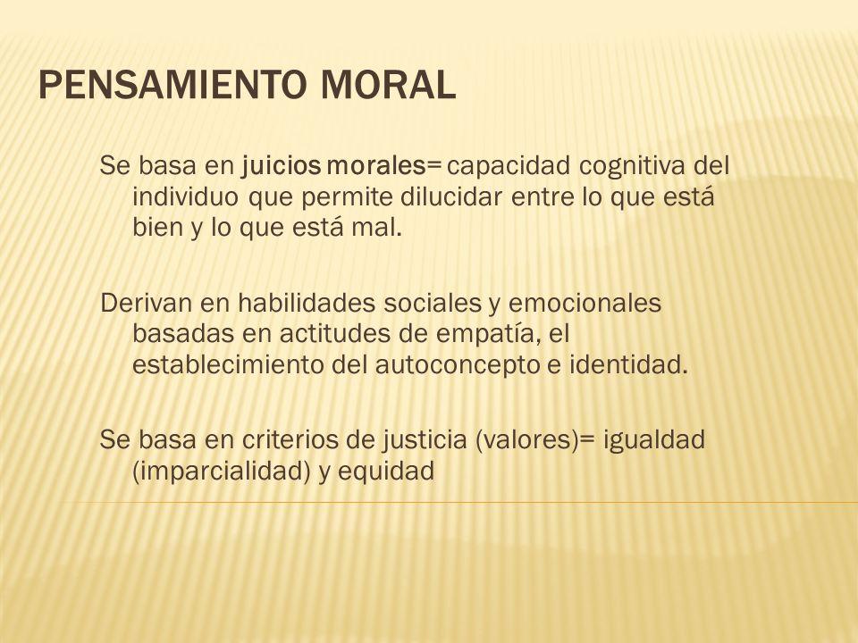 PENSAMIENTO MORALSe basa en juicios morales= capacidad cognitiva del individuo que permite dilucidar entre lo que está bien y lo que está mal.
