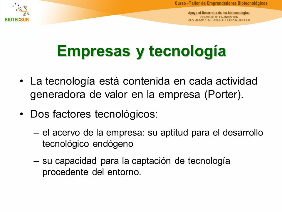 Empresas y tecnología La tecnología está contenida en cada actividad generadora de valor en la empresa (Porter).
