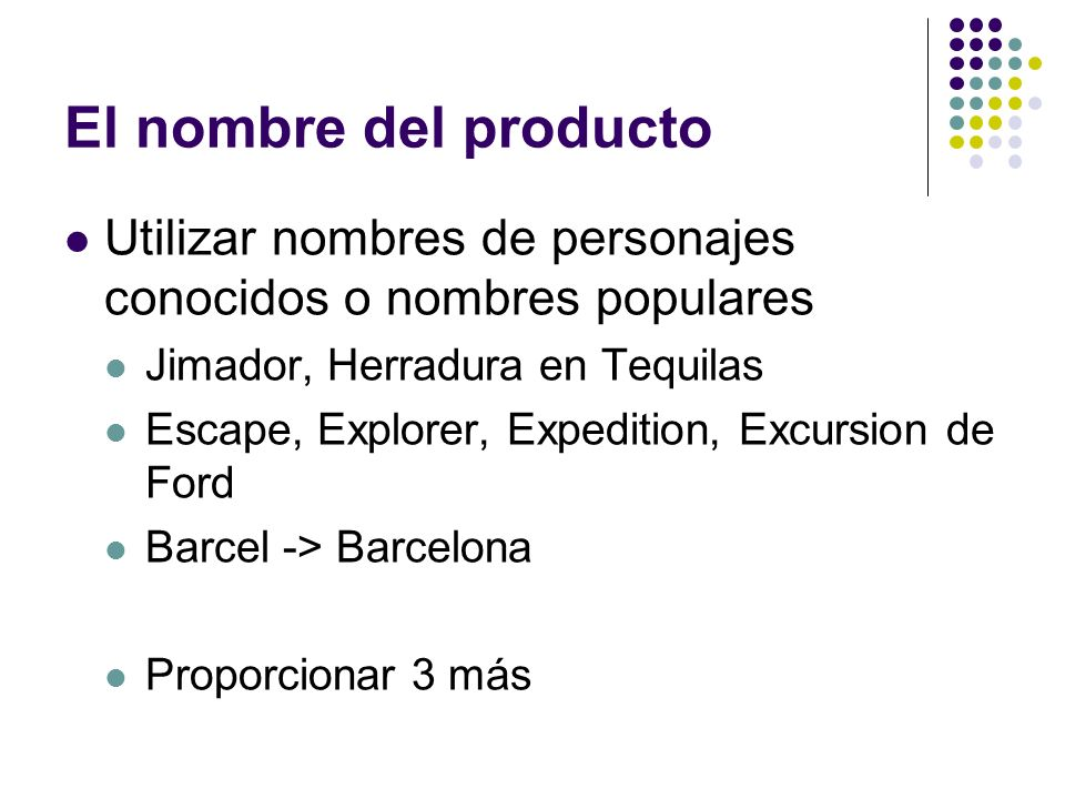El nombre del productoUtilizar nombres de personajes conocidos o nombres populares. Jimador, Herradura en Tequilas.
