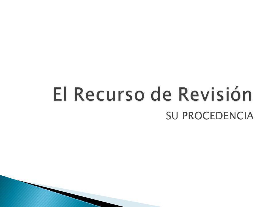 El Recurso de Revisión SU PROCEDENCIA