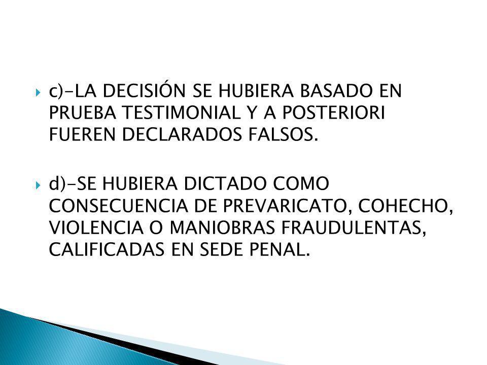 c)-LA DECISIÓN SE HUBIERA BASADO EN PRUEBA TESTIMONIAL Y A POSTERIORI FUEREN DECLARADOS FALSOS.