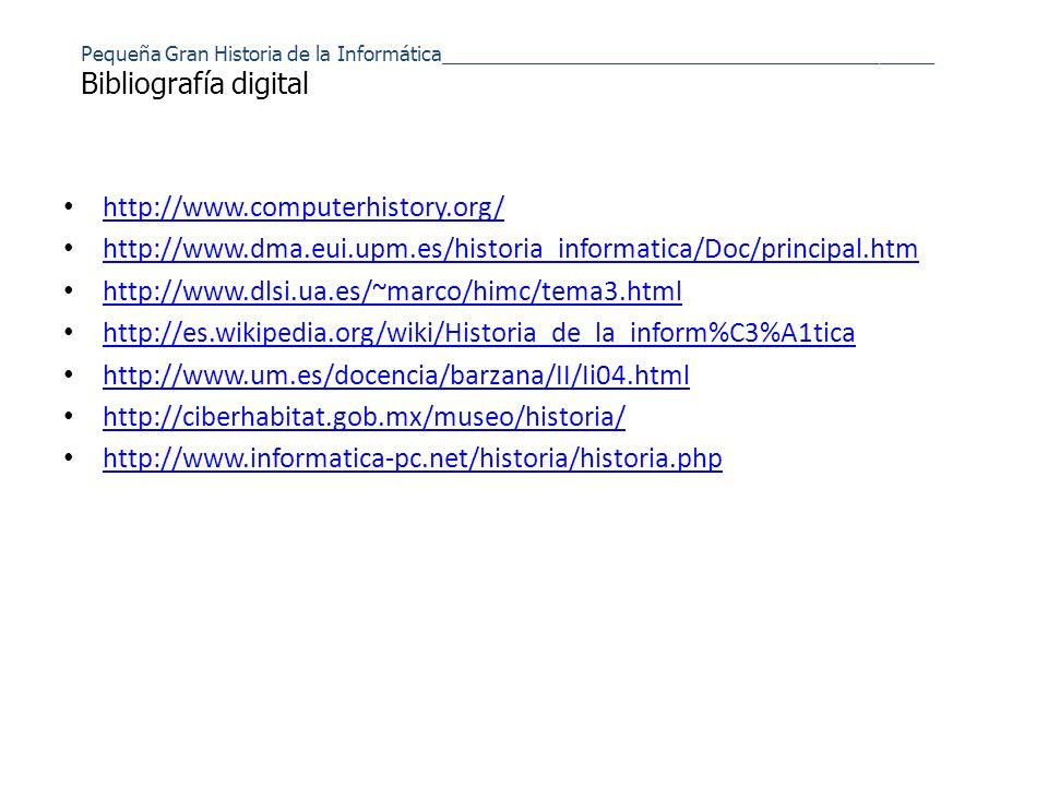 Pequeña Gran Historia de la Informática_____________________________________________ Bibliografía digital