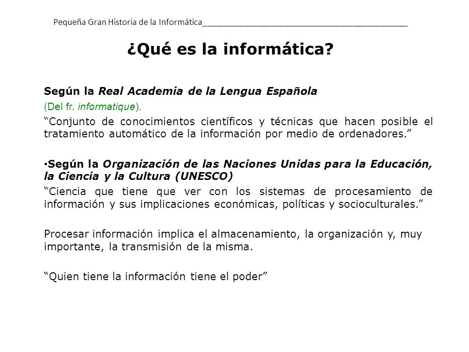 Según la Real Academia de la Lengua Española (Del fr. informatique).