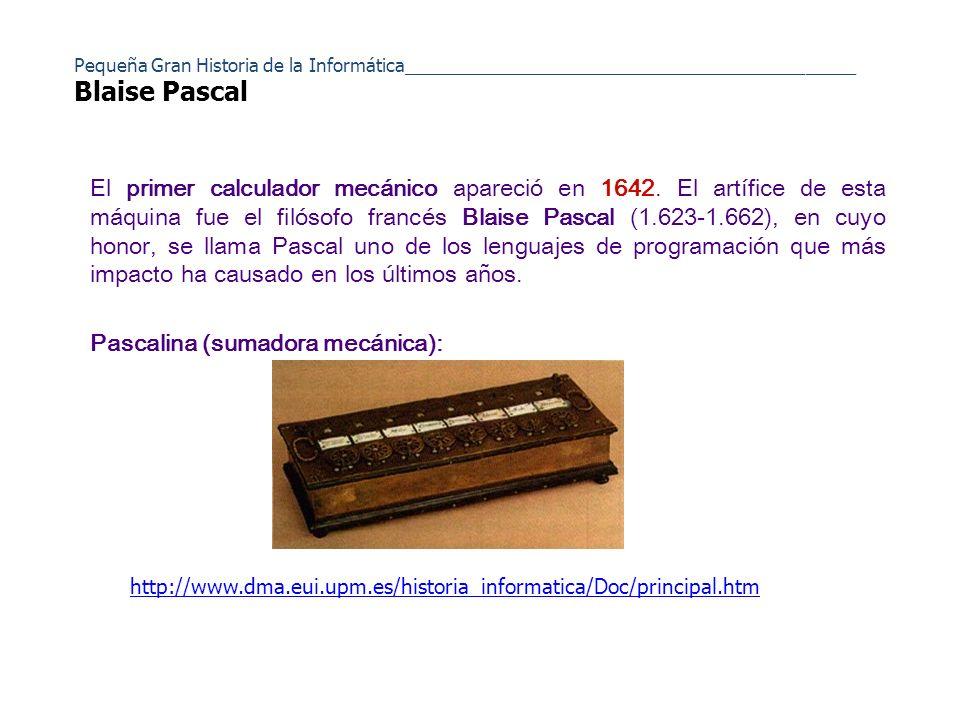 Pequeña Gran Historia de la Informática_____________________________________________ Blaise Pascal