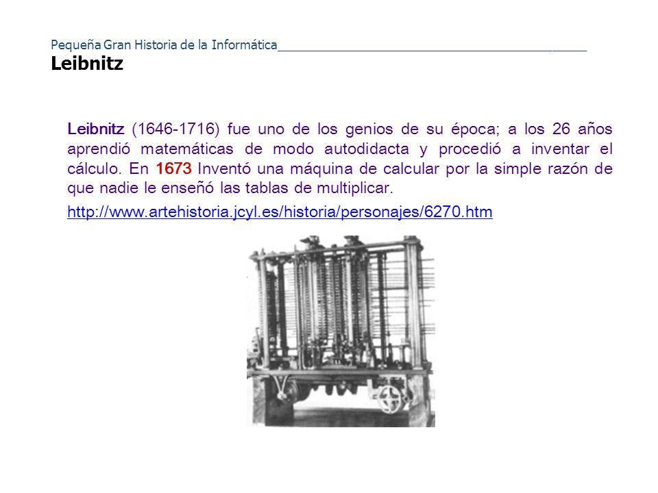Pequeña Gran Historia de la Informática_____________________________________________ Leibnitz