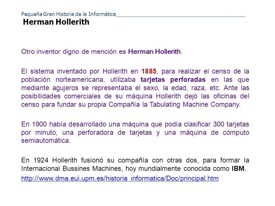 Pequeña Gran Historia de la Informática_____________________________________________ Herman Hollerith