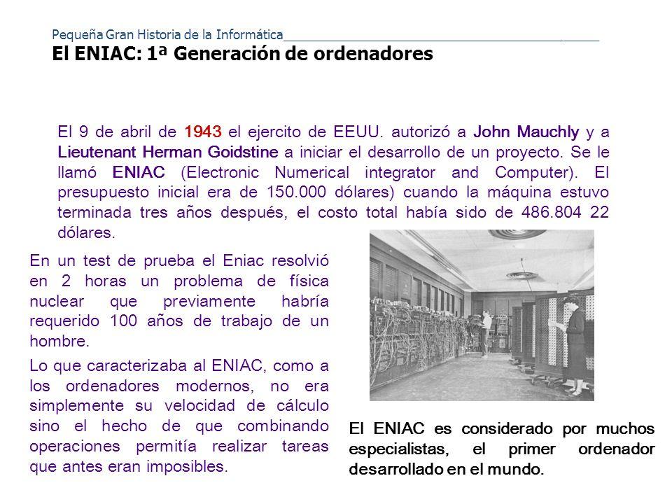 Pequeña Gran Historia de la Informática_____________________________________________ El ENIAC: 1ª Generación de ordenadores