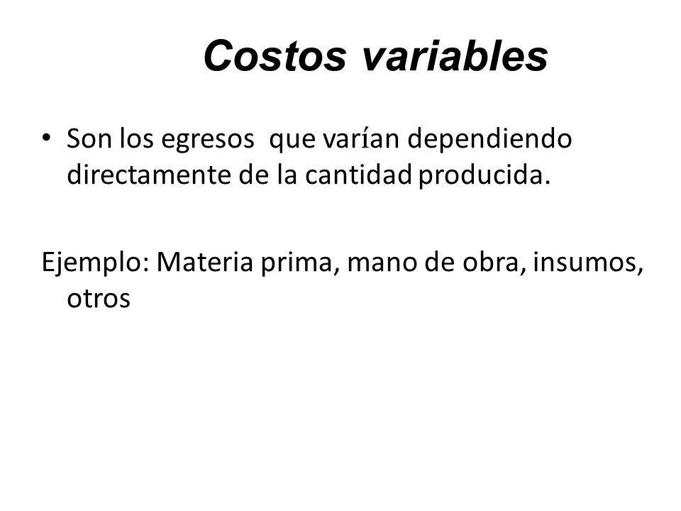 Costos variables Son los egresos que varían dependiendo directamente de la cantidad producida.