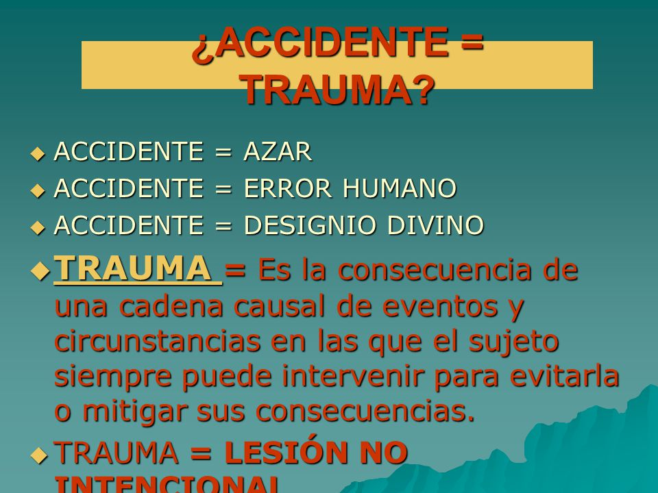 ¿ACCIDENTE = TRAUMA ACCIDENTE = AZAR. ACCIDENTE = ERROR HUMANO. ACCIDENTE = DESIGNIO DIVINO.