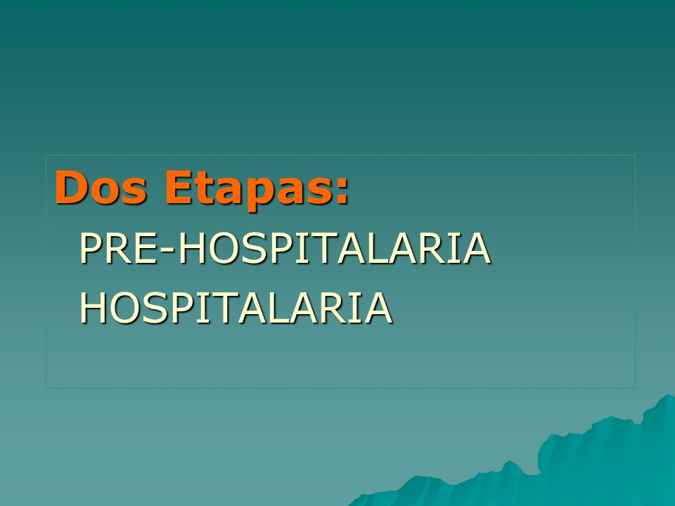 Dos Etapas: PRE-HOSPITALARIA HOSPITALARIA