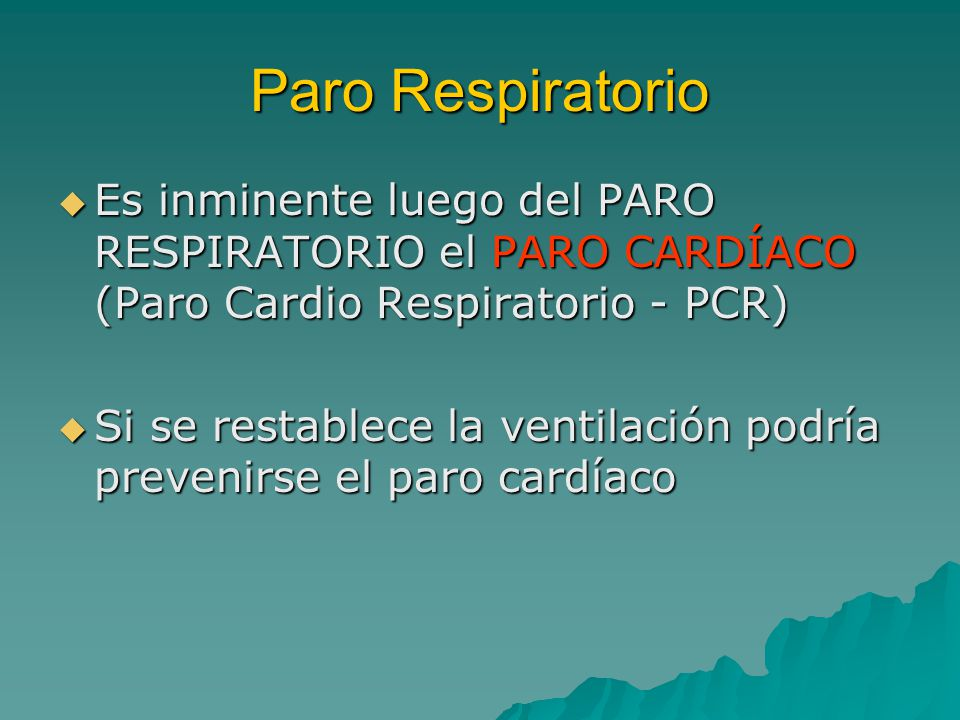 Paro Respiratorio Es inminente luego del PARO RESPIRATORIO el PARO CARDÍACO (Paro Cardio Respiratorio - PCR)