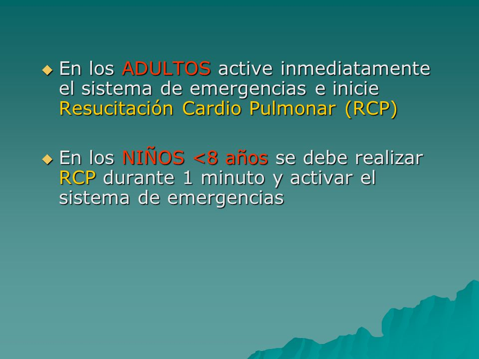 En los ADULTOS active inmediatamente el sistema de emergencias e inicie Resucitación Cardio Pulmonar (RCP)